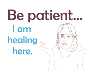 Be Patient I am Healing here